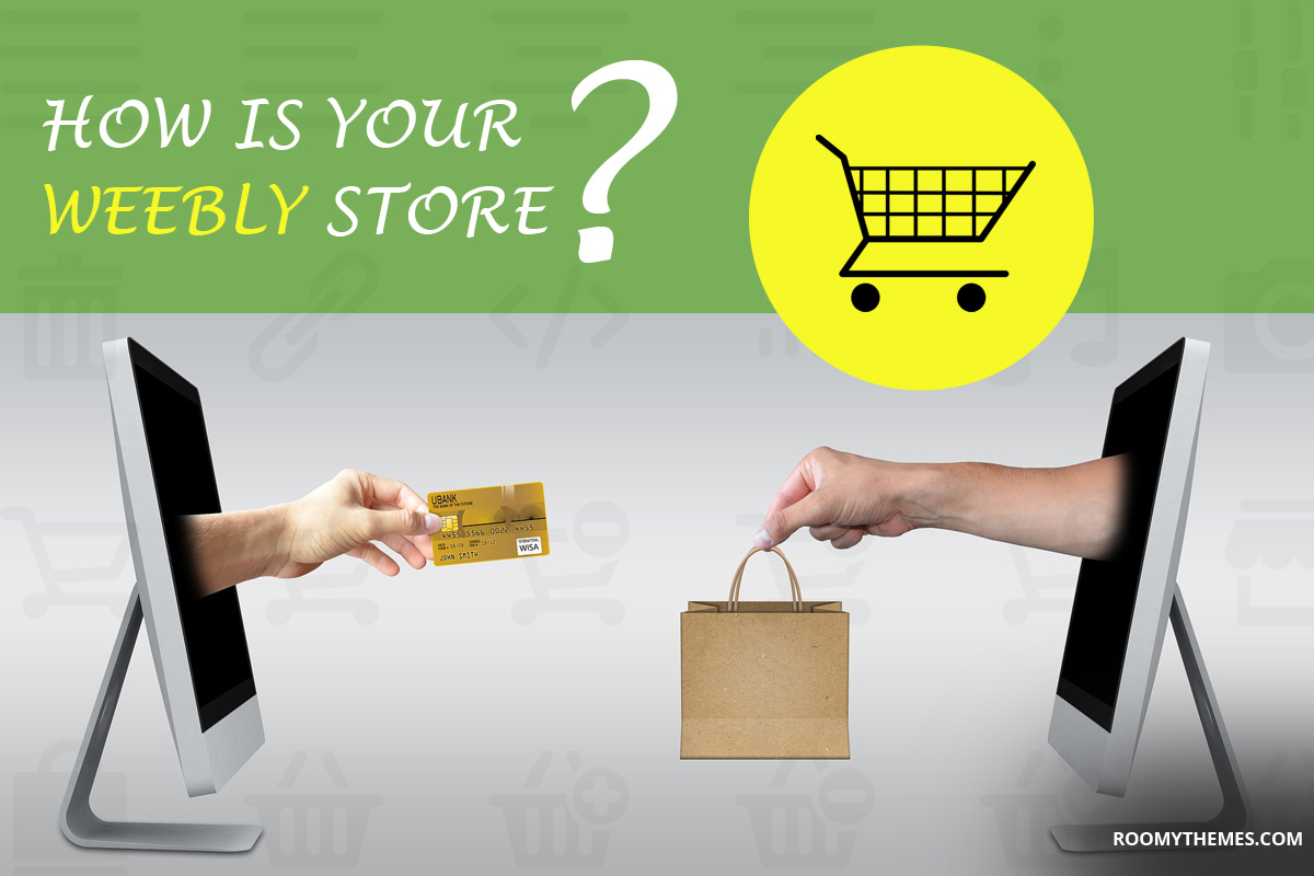 how is your weebly store, how is your weebly e-commerce website